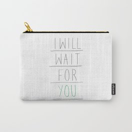 I will wait for you Carry-All Pouch