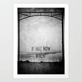 If not now, when? (Black & White) Art Print