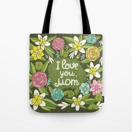 I love you, Mom Tote Bag