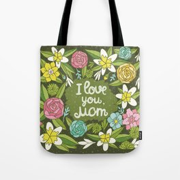 I love you, Mom Tote Bag