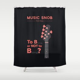 Bass: To B (String) — Music Snob Tip #214 Shower Curtain
