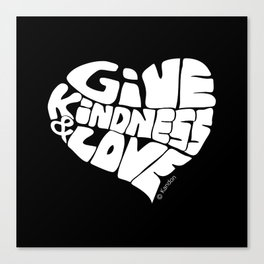 GIVE KINDNESS & LOVE - white Canvas Print