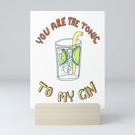 You are the tonic to my gin Mini Art Print
