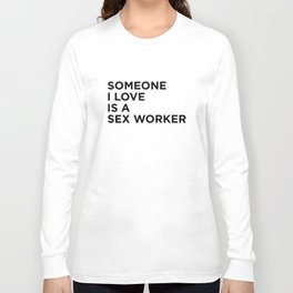Someone I Love Is A Sex Worker Long Sleeve T-shirt
