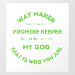 Green promise keeper ~ light in the make darkness ~ my god ~ that is who you are Art Print