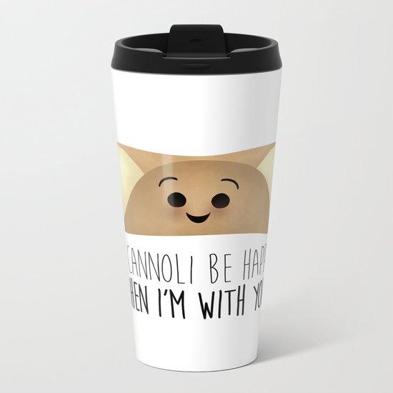 I Cannoli Be Happy When I'm With You! Metal Travel Mug