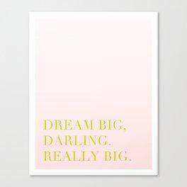 Dream Big, Darling Canvas Print