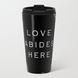 Love Abides Here Travel Mug