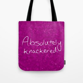 Absolutely Knackered Tote Bag