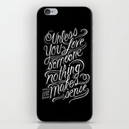 Unless you love someone... iPhone Skin