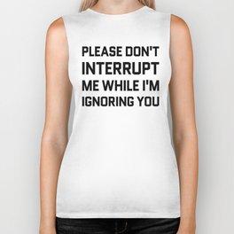 Please Don't Interrupt Me While I'm Ignoring You Biker Tank