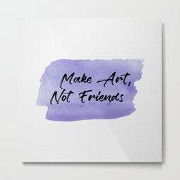 Make Art, Not Friends Purple Watercolor Metal Print