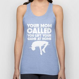 Your Mom Called You Left Your Game At Home High Jump Unisex Tank Top
