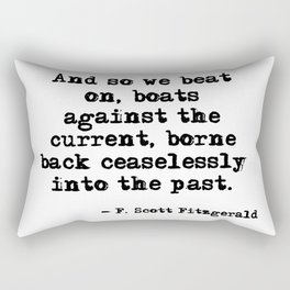And so we beat on - F Scott Fitzgerald quote Rectangular Pillow