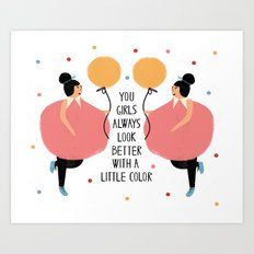 You girls always look better with a little color Art Print