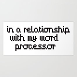 In a relationship with my word processor Art Print