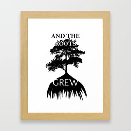 And The Roots Grew Framed Art Print