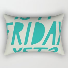 Is it Friday Yet? Rectangular Pillow