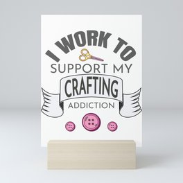 Love to Craft Gift Work To Support Crafting Addiction Gift Mini Art Print