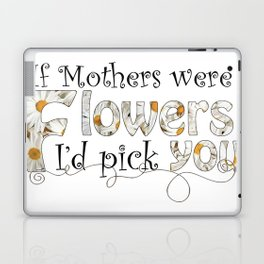 If Mothers Were Flowers Laptop & iPad Skin