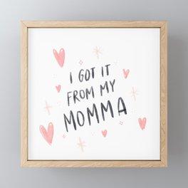 I got it from my #Momma! #MothersDay #Gift Framed Mini Art Print