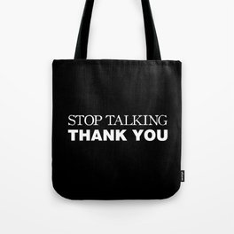 Stop Talking Thank You Tote Bag