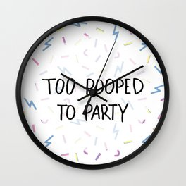Too Pooped To Party Wall Clock