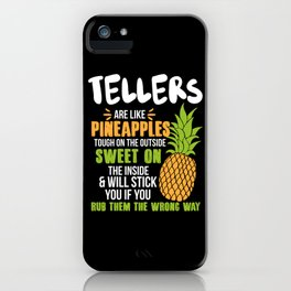 Tellers Are Like Pineapples. Tough On The Outside Sweet On The Inside iPhone Case