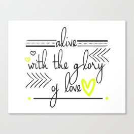 Alive with the Glory of Love Canvas Print