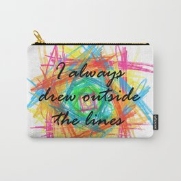 I always drew outside the lines Carry-All Pouch