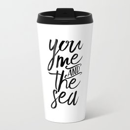 SEA ART, Love Quote,Love Sign,You Me And The Sea,Gift For Her,Gift For Him,Couples Gift,Sea Quote,Yo Travel Mug