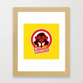No MONKEY Business! Framed Art Print