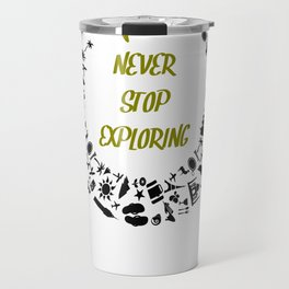 Never Stop Exploring simply Travel and See The World T-Shirt Travel Mug