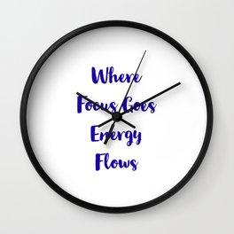 Where Focus Goes Energy Flows Wall Clock