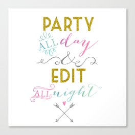 Party all day & edit all night Canvas Print