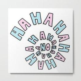 ! HaHaHa No ! Metal Print