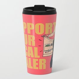SUPPORT YOUR LOCAL *Marijuana* DEALER Metal Travel Mug