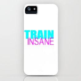 Train insane gym quote iPhone Case