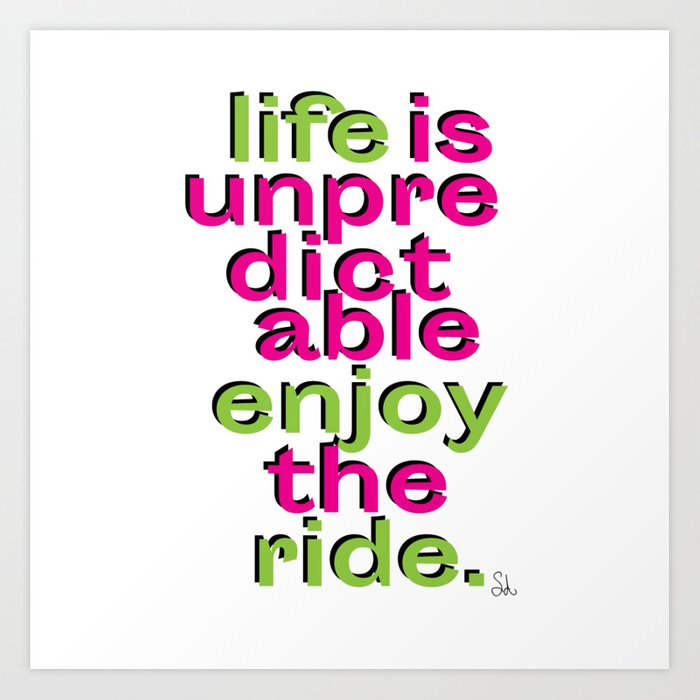 Life is unpredictable - enjoy the ride motivational quote positive Art  Print by sagaciousdesign