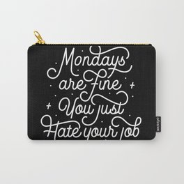 Mondays Are Fine (You Just Hate Your Job) Carry-All Pouch