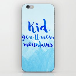 Kid, you'll move mountains iPhone Skin