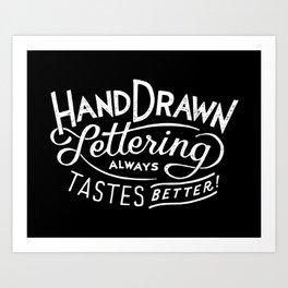 hand drawn lettering ALWAYS tastes better: black  Art Print
