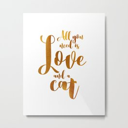 All you need is Love and a cat (gold) Metal Print