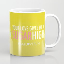 Your Love Gives Me a Sugar High Coffee Mug