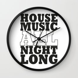 House Music all night long Wall Clock