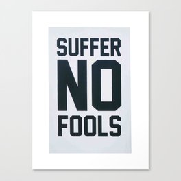 Suffer No Fools Canvas Print