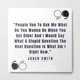 18     Jaden Smith Quotes   190904 Metal Print