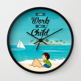 Lab No. 4 Always work like a child Life inspirational Quote Wall Clock