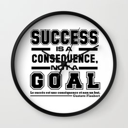 Success Is A Consequence, Not A Goal. Wall Clock