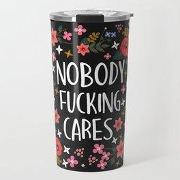 Nobody Fucking Cares, Pretty Funny Quote Travel Mug